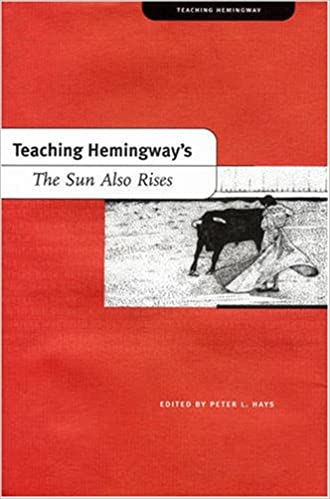 teaching hemingway s the sun also rises teaching hemingway series teaching hemingway s the sun also rises teaching hemingway series peter l hays 9780873389549 com books