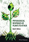 Physiological Responses of Plants to Attack, Dale Walters, 1444333291