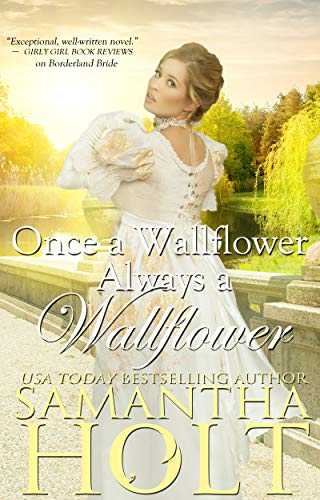 There's only so many new experiences a wallflower can have and falling in love with a man is not one…  Once a Wallflower, Always a Wallflower by Samantha Holt
