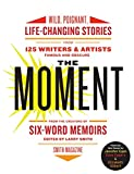 Image of The Moment: Wild, Poignant, Life-Changing Stories from 125 Writers and Artists Famous & Obscure