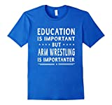 Mens Arm Wrestling Is Importanter T-shirt Funny Women Men Medium Royal Blue