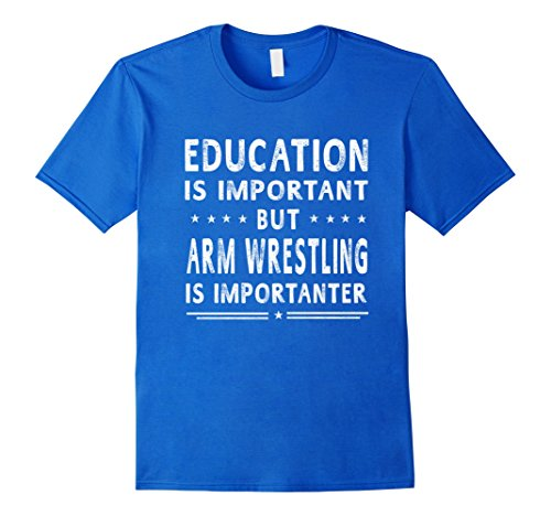 Mens Arm Wrestling Is Importanter T-shirt Funny Women Men Medium Royal Blue by Sports Fan Shirts For Men Women