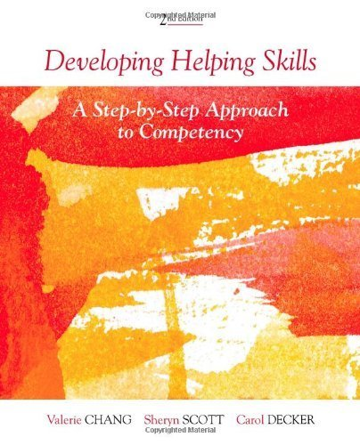 Developing Helping Skills: A Step-by-Step Approach to Competency (Skills, Techniques, & Process) by Chang, Valerie Nash, Scott, Sheryn T., Decker, Carol L. [Cengage Learning, 2012] ( Paperback ) 2nd edition [Paperback]