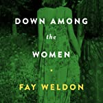 Down Among the Women   Fay Weldon