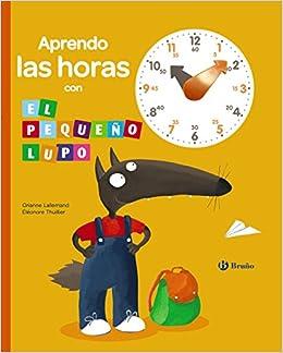 Aprendo las horas con el pequeño Lupo (Spanish Edition): Orianne Lallemand, Bruño, Eléonore Thuiller: 9788469604144: Amazon.com: Books