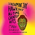 Screamin' Jay Hawkins' All-Time Greatest Hits: A Novel | Mark Binelli