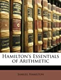 Hamilton's Essentials of Arithmetic, Samuel Hamilton, 1147001529