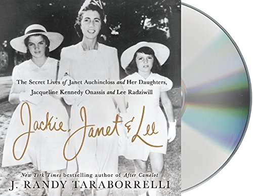 Jackie, Janet & Lee: The Secret Lives of Janet Auchincloss and Her Daughters Jacqueline Kennedy Onassis and Lee Radziwill by Macmillan Audio