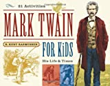 Mark Twain for Kids, R. Kent Rasmussen, 1556525273