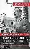 Charles de Gaulle, l'homme du 18 juin: Résister à tout prix (French Edition)