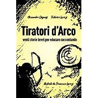Tiratori d'Arco: venti storie brevi per educare raccontando
