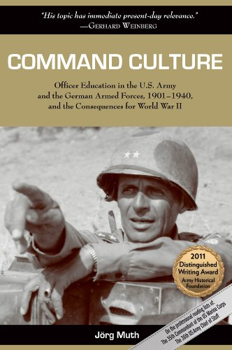Command Culture: Officer Education in the U.S. Army and the German Armed Forces, 1901-1940, and the Consequences for Wor