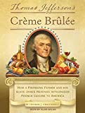Thomas Jefferson's Creme Brulee: How a Founding Father and His Slave James Hemings Introduced French Cuisine to America