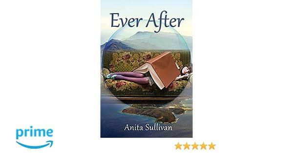 Ever After Anita Sullivan 9780989724241 Amazon Books