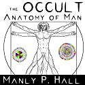 The Occult Anatomy of Man Audiobook by Manly P. Hall Narrated by Joseph Kent