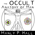 The Occult Anatomy of Man | Manly P. Hall