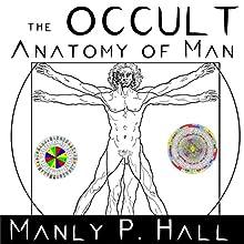 The Occult Anatomy of Man | Livre audio Auteur(s) : Manly P. Hall Narrateur(s) : Joseph Kent