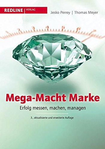 Mega-Macht Marke: Erfolg messen, machen, managen