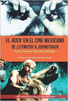 El Rock En El Cine Mexicano. De Leitmotiv A Soundtrack por Karla Paulina Sánchez Barajas epub