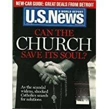 U.S NEWS § WORLD REPORT, AVRIL 1, 2002: CAN THE CHURCH SAVE ITS SOUL? AS THE SCANDAL WIDENS, SHOCKED CATHOLICS SEARCH FOR SOLUTIONS AND OTHERS ARTICLES