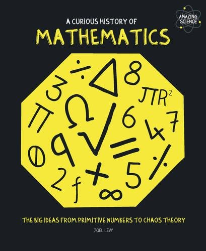 Download A Curious History of Mathematics: The Big Ideas from Primitive Numbers to Chaos Theory pdf epub