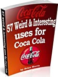 Coca Cola 57 Weird Interesting Uses & Recipes: Available worldwide but not fully appreciated. Read why.