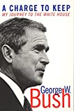 faith george bush - A Charge to Keep: My Journey to the White House