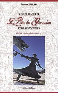 Sur les traces de la bête du Gevaudan et de ses victimes par Bernard Soulier