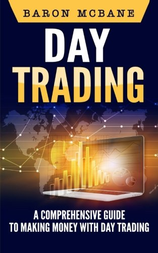Day Trading: A Comprehensive Guide to Making Money with Day Trading (Day Trading Strategies, Penny Stocks, Swing Trading, Options Trading) (Volume 2) by CreateSpace Independent Publishing Platform