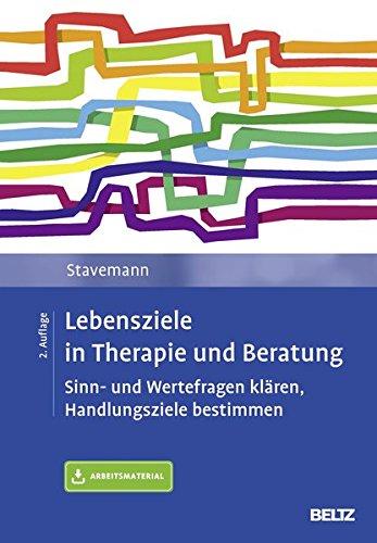 Lebensziele in Therapie und Beratung: Sinn- und Wertefragen klären, Handlungsziele bestimmen. Mit Online-Material