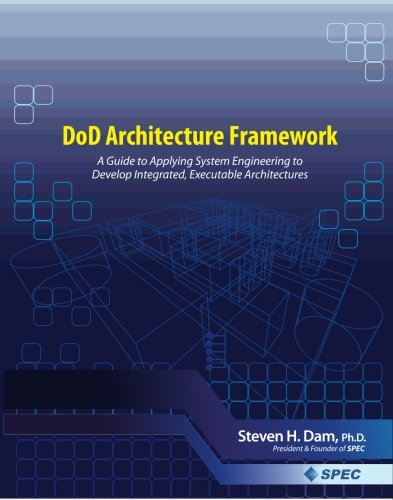 DoD Architecture Framework: A Guide to Applying System Engineering to Develop Integrated Executable Architectures ebook