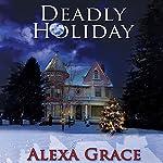 Deadly Holiday: A Deadly Series Novella 4 | Alexa Grace