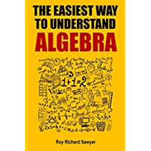The Easiest Way to Understand Algebra: Algebra equations with answers and solutions