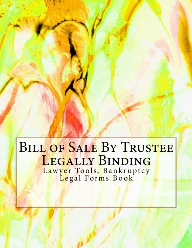 Bill of Sale By Trustee - Legally Binding: Lawyer Tools, Bankruptcy - Legal Forms Book ebook