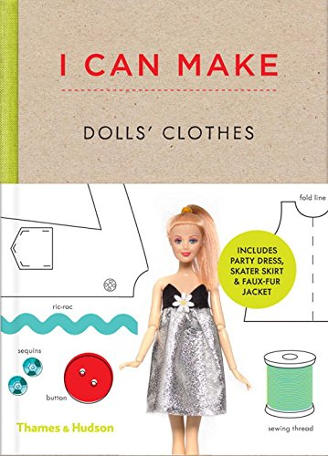 - I Can Make Dolls' Clothes: Easy-to-follow patterns to make clothes and accessories for your favorite doll