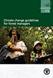 Climate Change Guidelines for Forest Managers, Food and Agriculture Organization of the United Nations, 9251078319