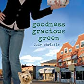 Goodness Gracious Green: The Green Series #2 | Judy Christie