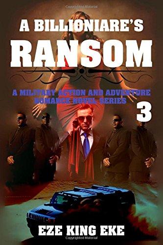 Download A Billionaire's Ransom Part 3: A Military Action and Adventure Romance Novel Series (terrorist fiction, military action romance, military romance novels) (Volume 3) PDF