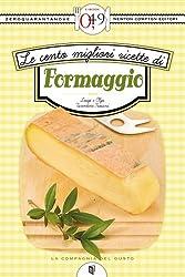 Le cento migliori ricette di formaggio (eNewton Zeroquarantanove) (Italian Edition)