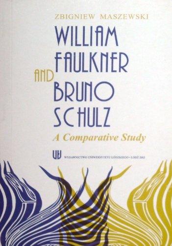 William Faulkner and Bruno Schulz: A Comparative Study Zbigniew Maszewski