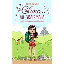 Clara au Guatemala: L'odyssée glamour d'une apprentie globetrotteuse: De la pure chicklit, dépaysante et parfaite pour l'été! (French Edition)