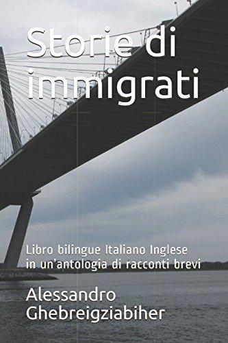Download Storie di immigrati: Libro bilingue Italiano Inglese in un'antologia di racconti brevi (Racconti bilingue) (Italian Edition) PDF