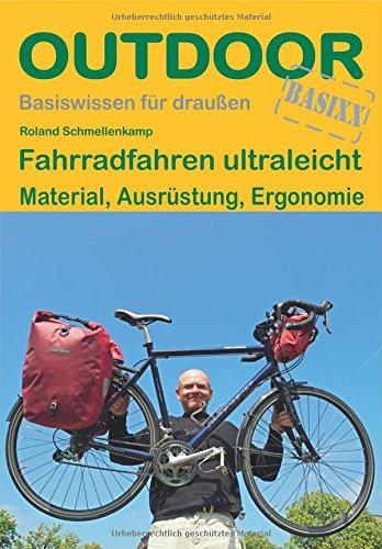 Fahrradfahren ultraleicht: Material, Ausrüstung, Ergonomie (Basiswissen für draußen)
