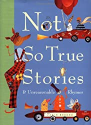 Not So True Stories and Unreasonable Rhymes