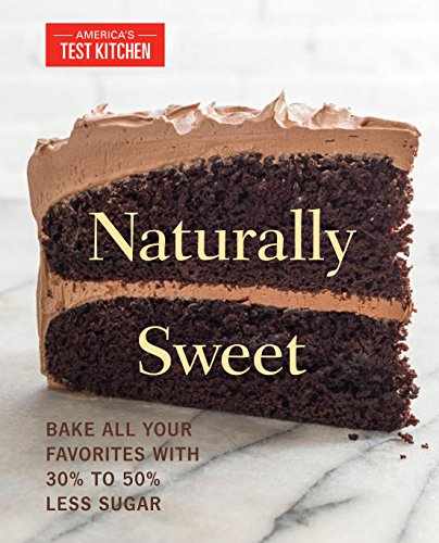 Naturally Sweet: Bake All Your Favorites with 30% to 50% Less Sugar (America's Test Kitchen) cover