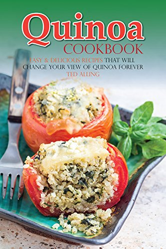 Quinoa Cookbook: Easy & Delicious Recipes That Will Change Your View of Quinoa - Forever Bread Yours