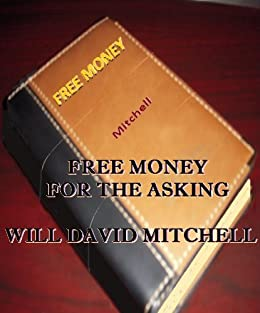 Money for the Asking : Negotiation for Life (Rebirth of Business) by [Mitchell, Will David]
