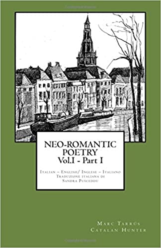 NEO-ROMANTIC POETRY Vol.I - Part I. Italian - English/ Inglese - Italiano. (Italian Edition)