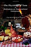 The Physiology of Taste: or Meditations on Transcendental Gastronomy, Jean Brillat-Savarin, 1463587309