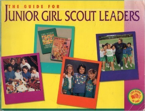 Junior Girl Scouts Leaders' Guide - Girl Scout Junior Leaders